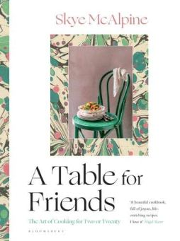 A Table for Friends by Skye McAlpine