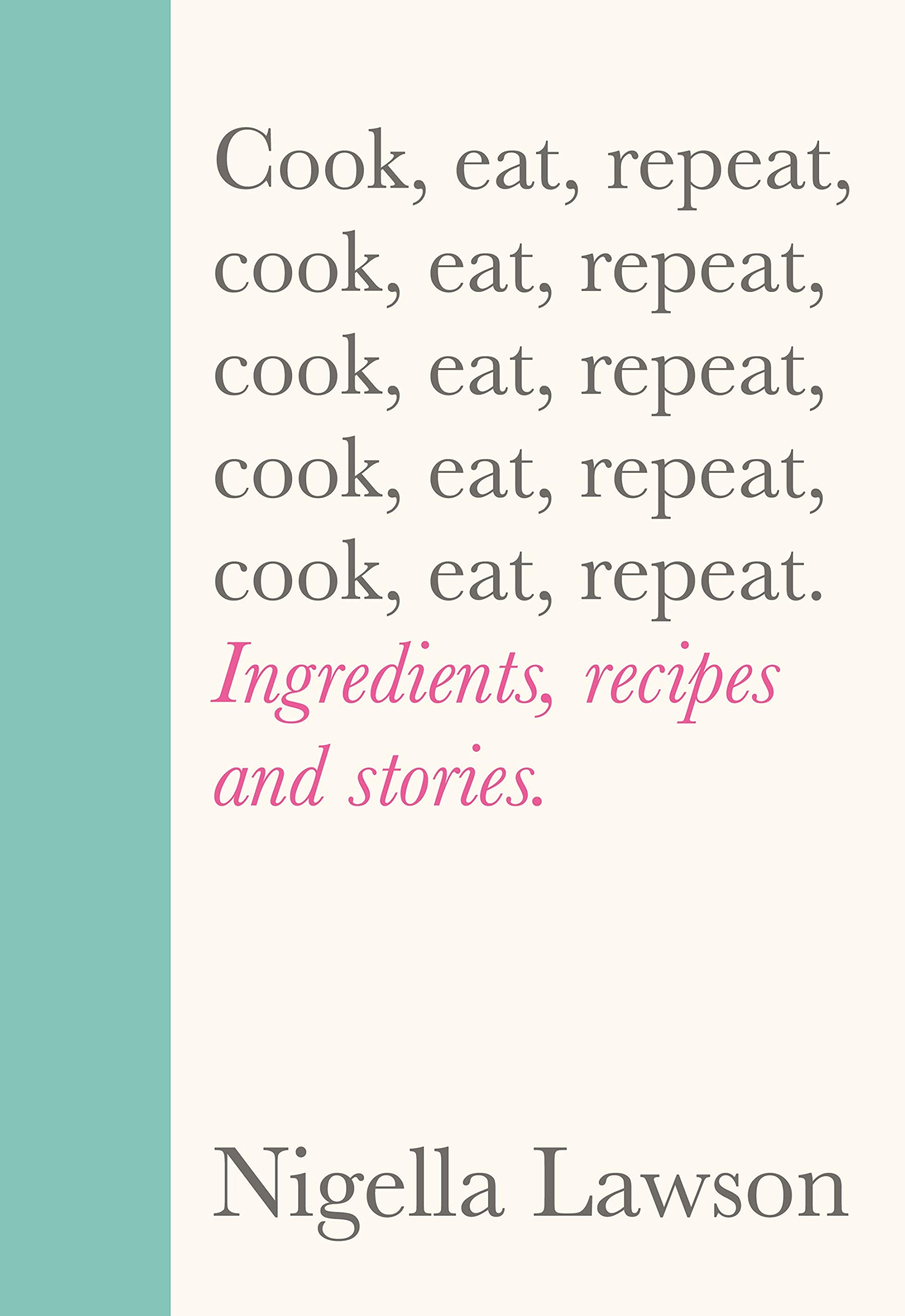 Cook eat repeat by Nigella Lawson