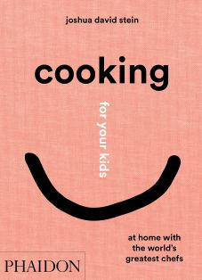 Cooking for Your Kids At Home with the World's Greatest Chefs By Joshua David Stein